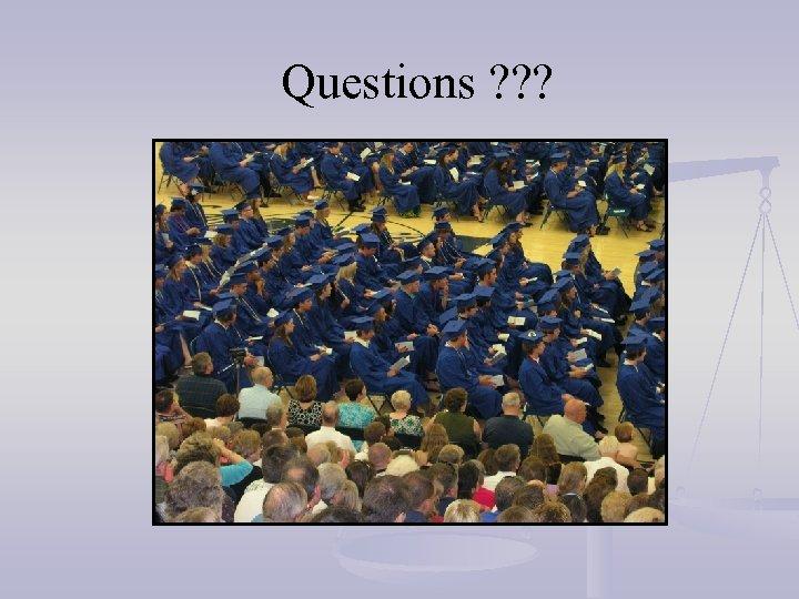 Questions ? ? ?