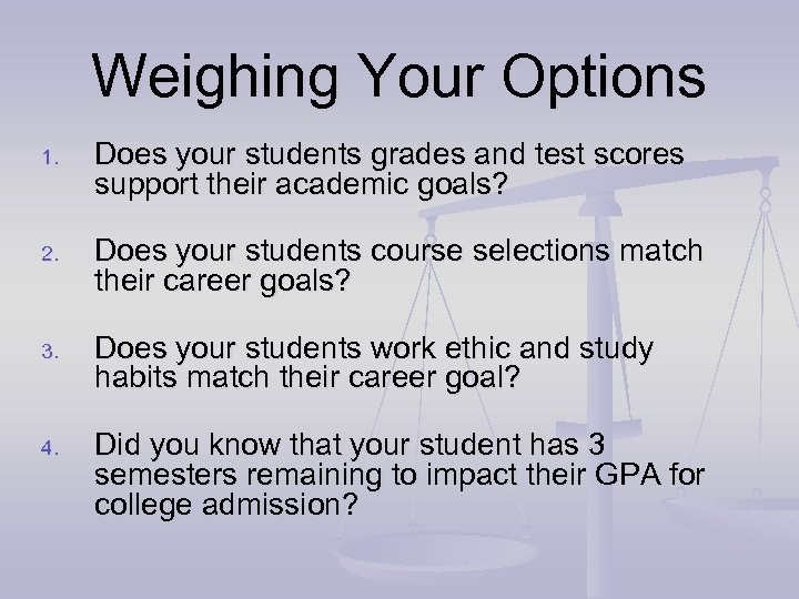 Weighing Your Options 1. Does your students grades and test scores support their academic