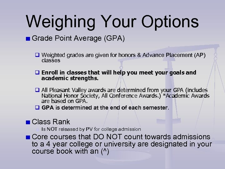 Weighing Your Options Grade Point Average (GPA) q Weighted grades are given for honors