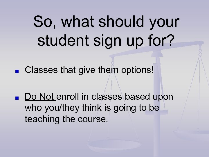 So, what should your student sign up for? Classes that give them options! Do