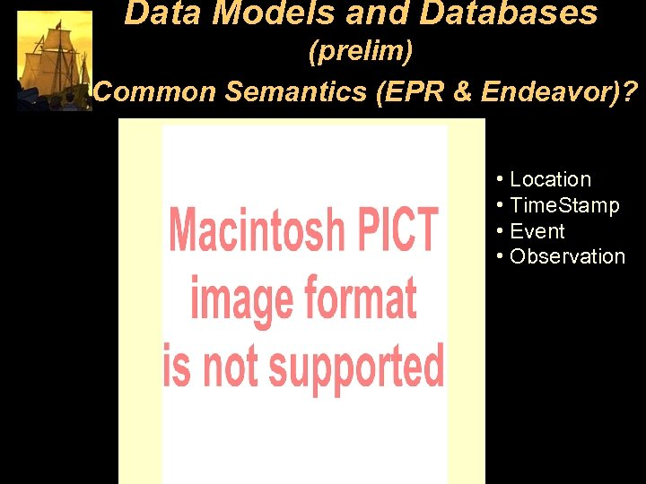 Data Models and Databases (prelim) Common Semantics (EPR & Endeavor)? • Location • Time.