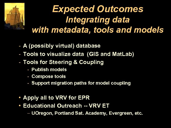 Expected Outcomes Integrating data with metadata, tools and models - A (possibly virtual) database