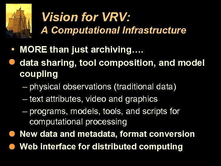 Vision for VRV: A Computational Infrastructure • MORE than just archiving…. • data sharing,