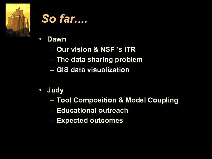 So far. . • Dawn – Our vision & NSF 's ITR – The