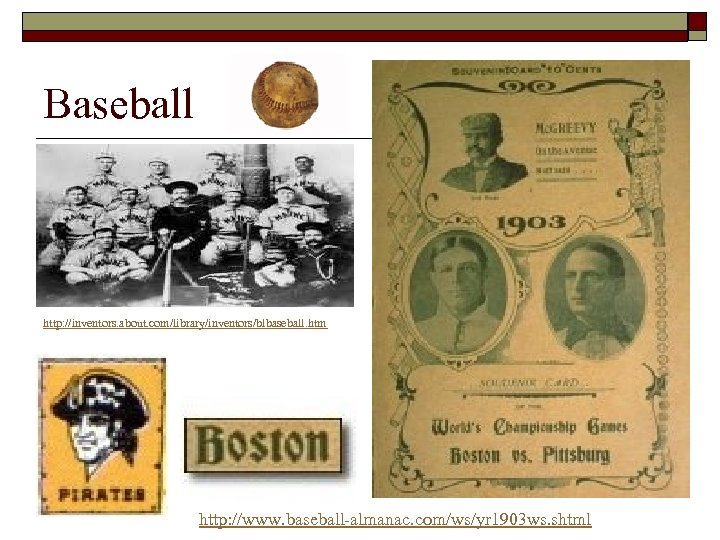 Baseball http: //inventors. about. com/library/inventors/blbaseball. htm http: //www. baseball-almanac. com/ws/yr 1903 ws. shtml