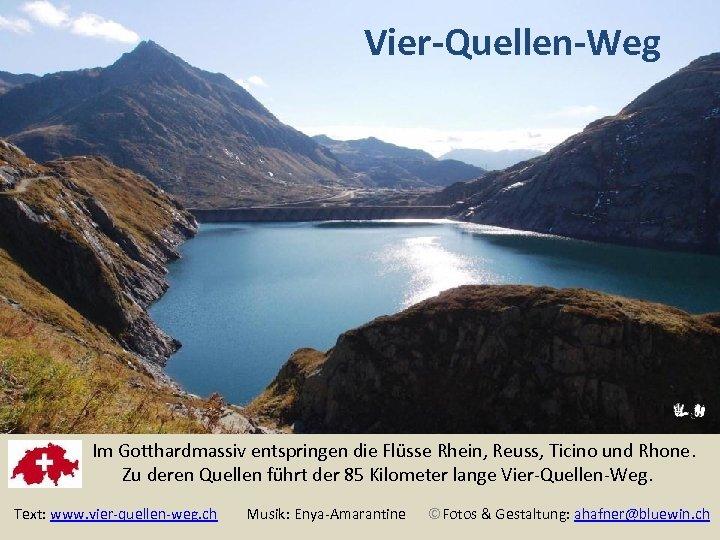 Vier-Quellen-Weg Im Gotthardmassiv entspringen die Flüsse Rhein, Reuss, Ticino und Rhone. Zu deren Quellen