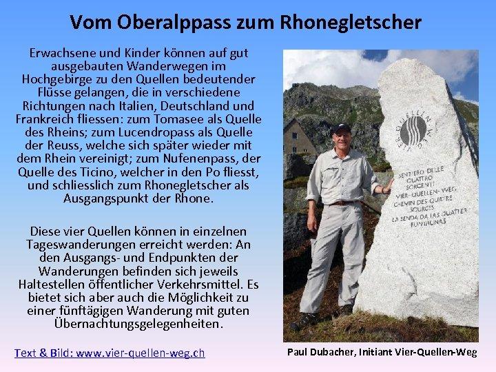 Vom Oberalppass zum Rhonegletscher Erwachsene und Kinder können auf gut ausgebauten Wanderwegen im Hochgebirge