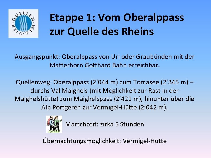 Etappe 1: Vom Oberalppass zur Quelle des Rheins Ausgangspunkt: Oberalppass von Uri oder Graubünden