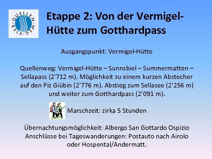 Etappe 2: Von der Vermigel. Hütte zum Gotthardpass Ausgangspunkt: Vermigel-Hütte Quellenweg: Vermigel-Hütte – Sunnsbiel