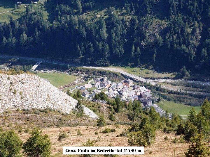 Cioss Prato im Bedretto-Tal 1' 580 m