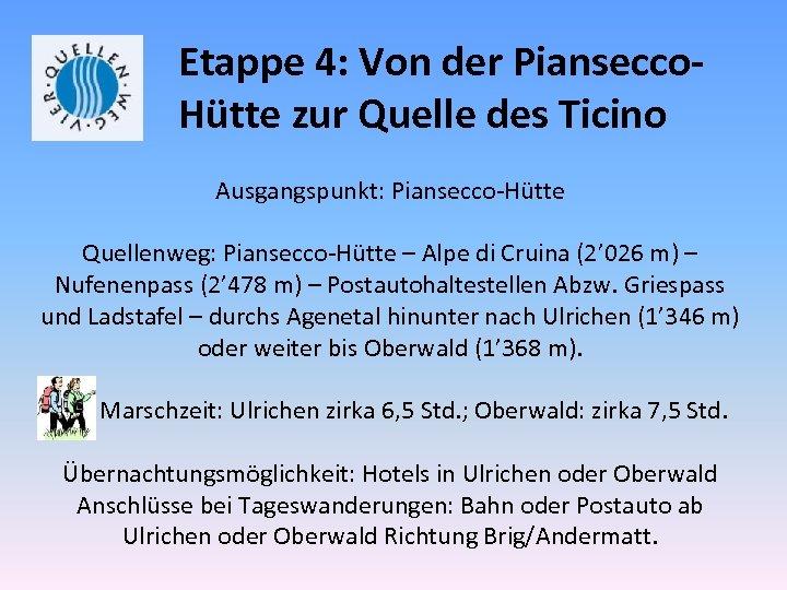 Etappe 4: Von der Piansecco. Hütte zur Quelle des Ticino Ausgangspunkt: Piansecco-Hütte Quellenweg: Piansecco-Hütte