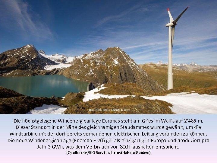 Die höchstgelegene Windenergieanlage Europas steht am Gries im Wallis auf 2' 465 m. Dieser