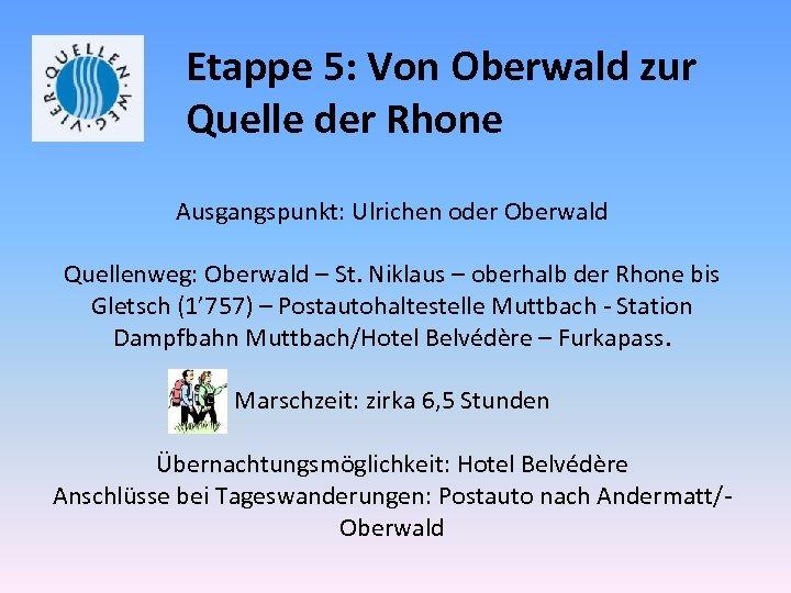 Etappe 5: Von Oberwald zur Quelle der Rhone Ausgangspunkt: Ulrichen oder Oberwald Quellenweg: Oberwald