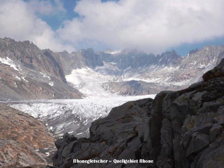 Rhonegletscher – Quellgebiet Rhone