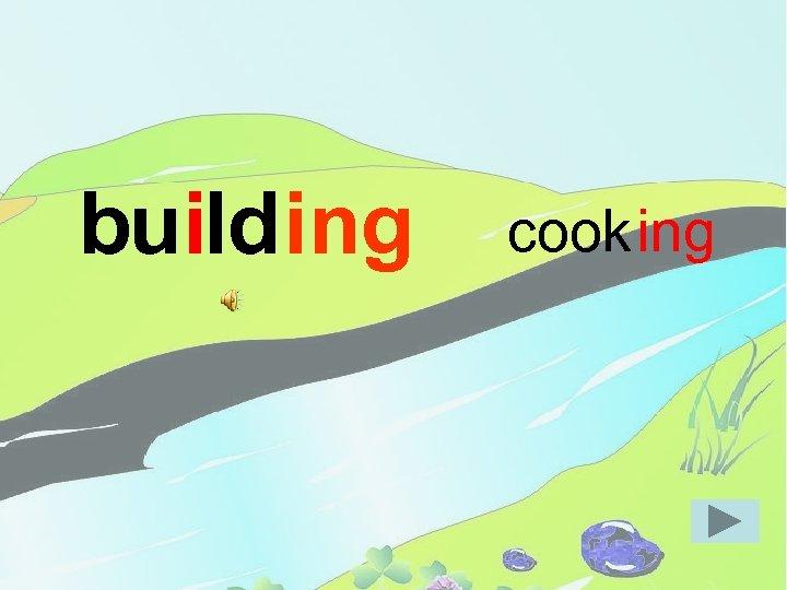 build ing cook ing