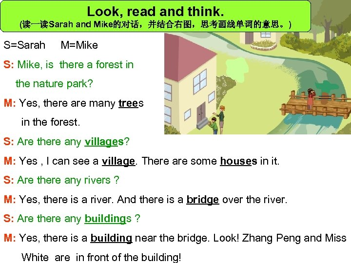 Look, read and think. (读一读Sarah and Mike的对话,并结合右图,思考画线单词的意思。) S=Sarah M=Mike S: Mike, is there a