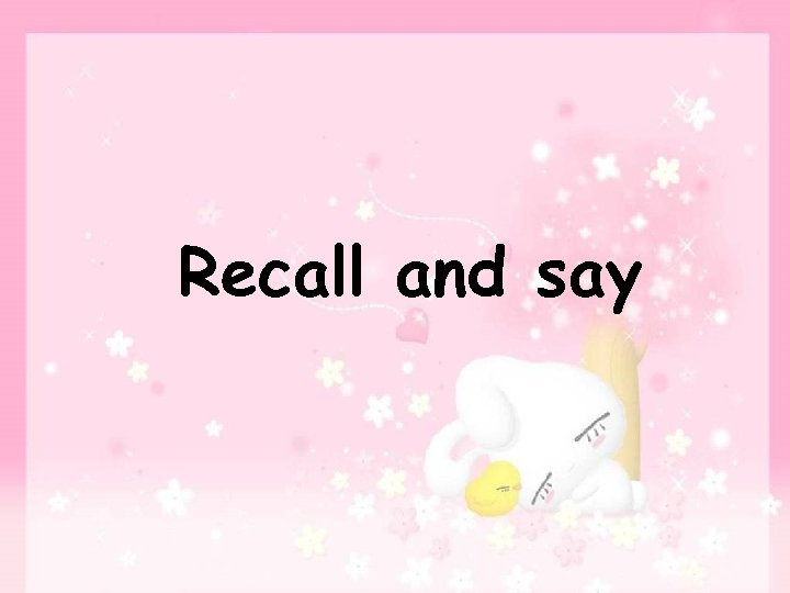 Recall and say