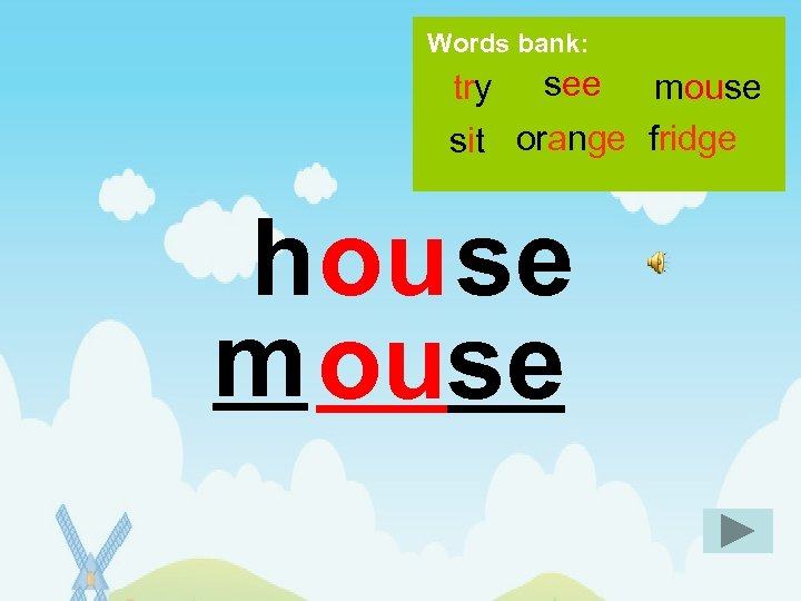 Words bank: try see mouse sit orange fridge hou se m ouse