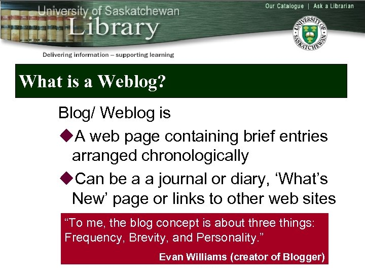 What is a Weblog? Blog/ Weblog is u. A web page containing brief entries