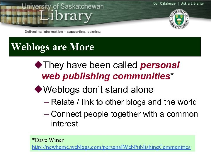 Weblogs are More u. They have been called personal web publishing communities* u. Weblogs