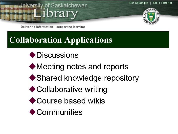 Collaboration Applications u. Discussions u. Meeting notes and reports u. Shared knowledge repository u.