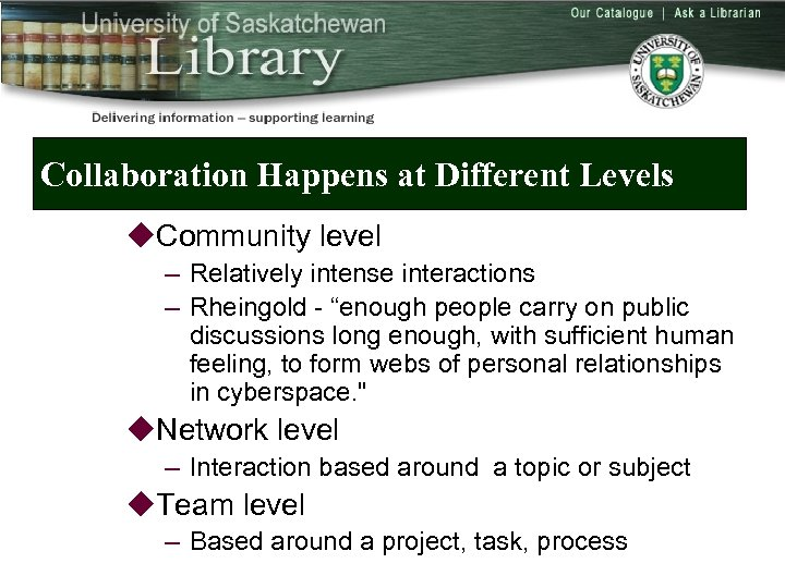 Collaboration Happens at Different Levels u. Community level – Relatively intense interactions – Rheingold