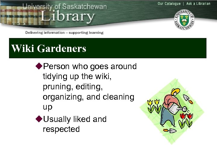 Wiki Gardeners u. Person who goes around tidying up the wiki, pruning, editing, organizing,