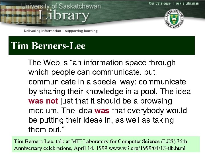 "Tim Berners-Lee The Web is ""an information space through which people can communicate, but"