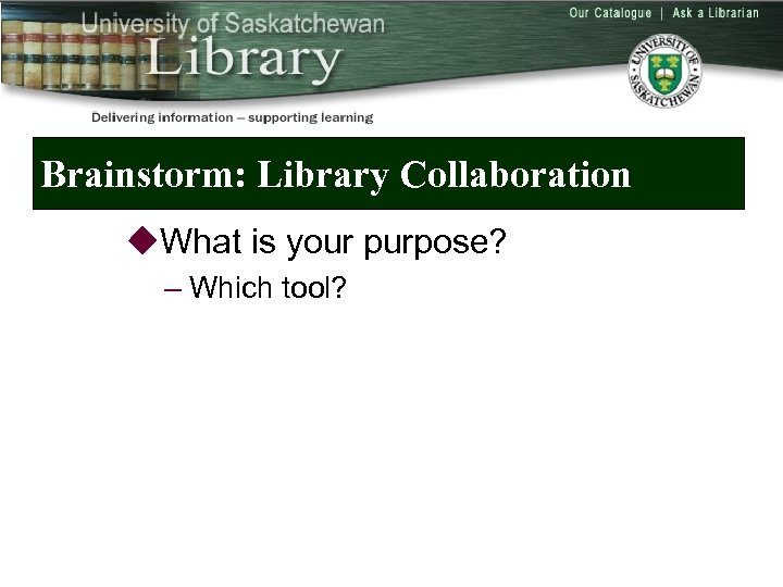Brainstorm: Library Collaboration u. What is your purpose? – Which tool?