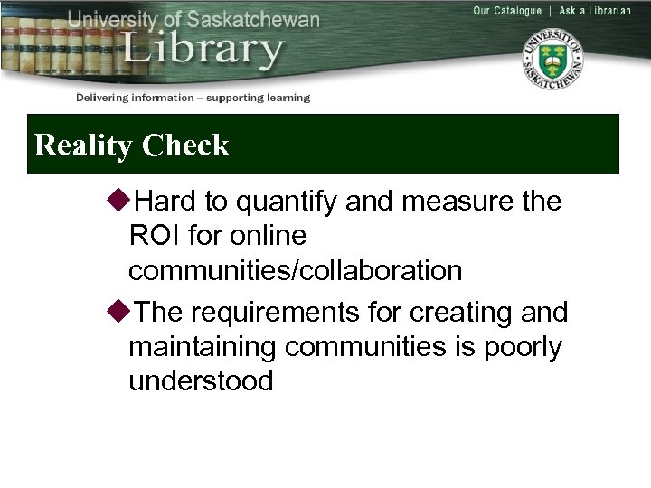 Reality Check u. Hard to quantify and measure the ROI for online communities/collaboration u.