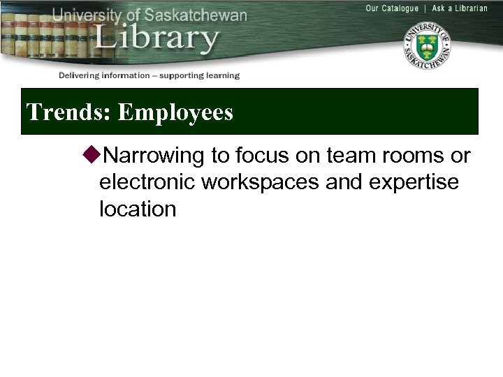 Trends: Employees u. Narrowing to focus on team rooms or electronic workspaces and expertise