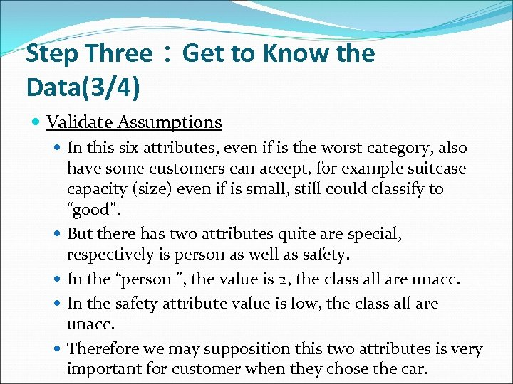Step Three:Get to Know the Data(3/4) Validate Assumptions In this six attributes, even if