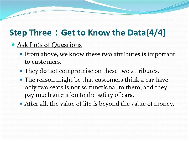Step Three:Get to Know the Data(4/4) Ask Lots of Questions From above, we know