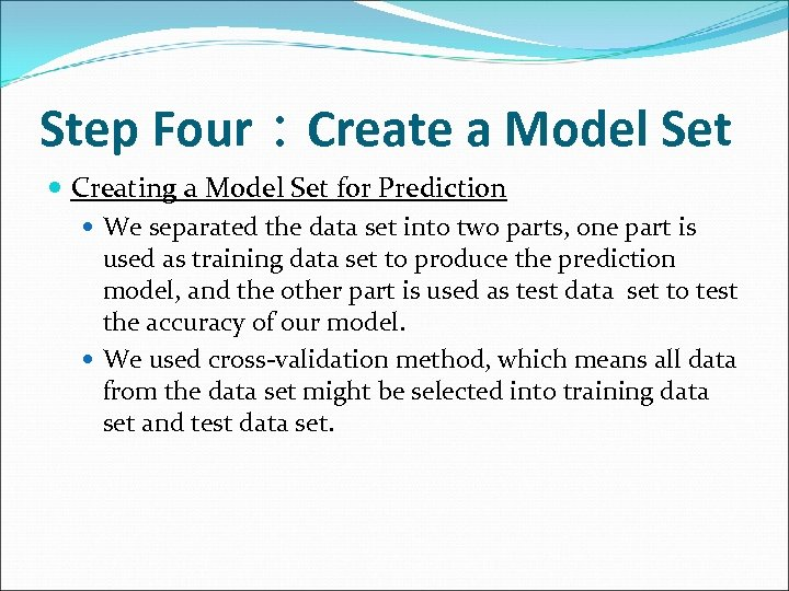 Step Four:Create a Model Set Creating a Model Set for Prediction We separated the