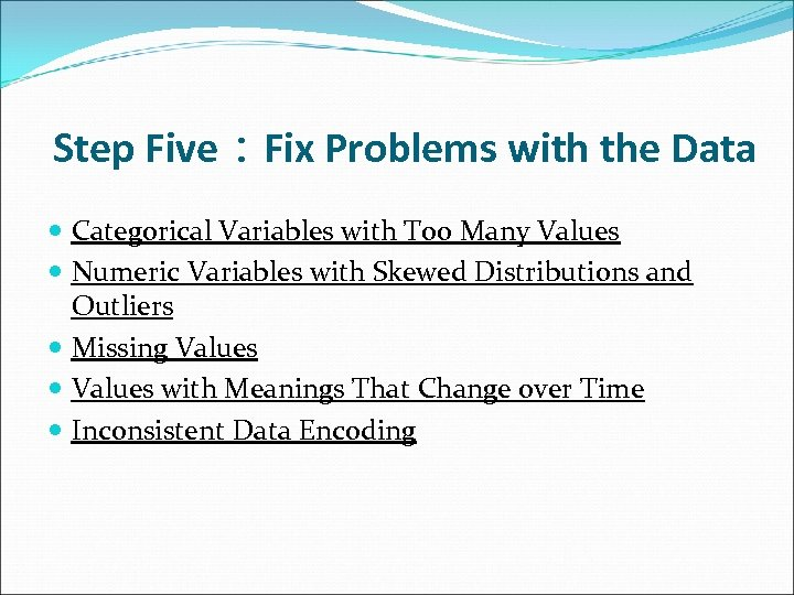 Step Five:Fix Problems with the Data Categorical Variables with Too Many Values Numeric Variables