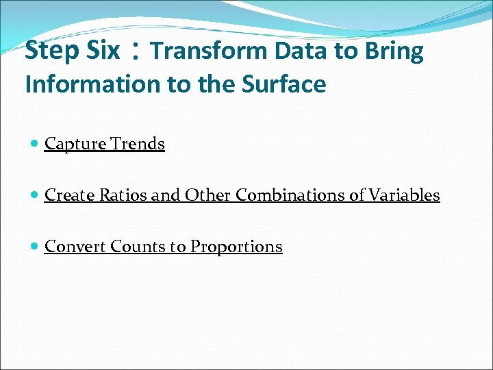 Step Six:Transform Data to Bring Information to the Surface Capture Trends Create Ratios and