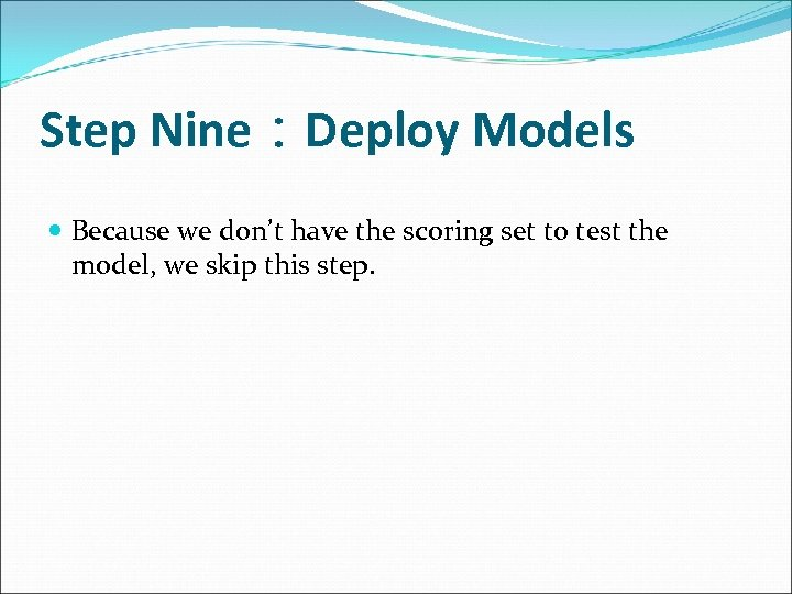 Step Nine:Deploy Models Because we don't have the scoring set to test the model,