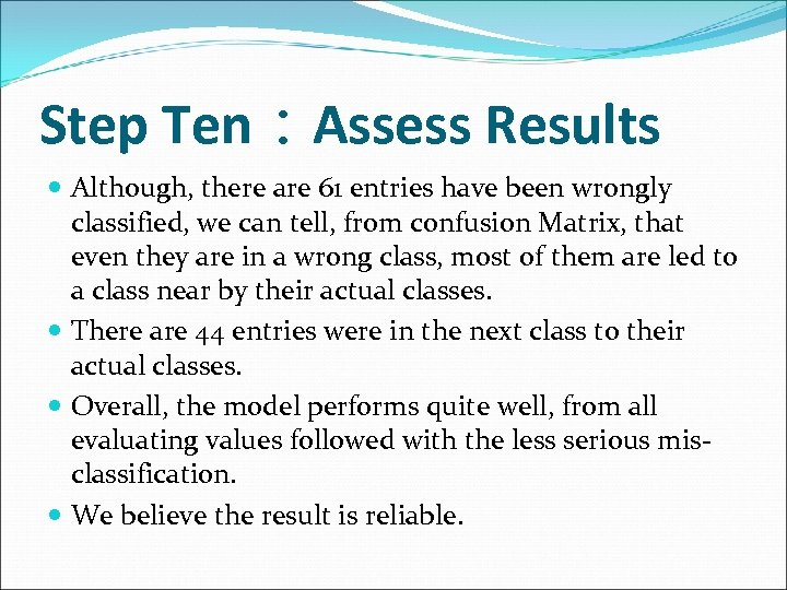 Step Ten:Assess Results Although, there are 61 entries have been wrongly classified, we can