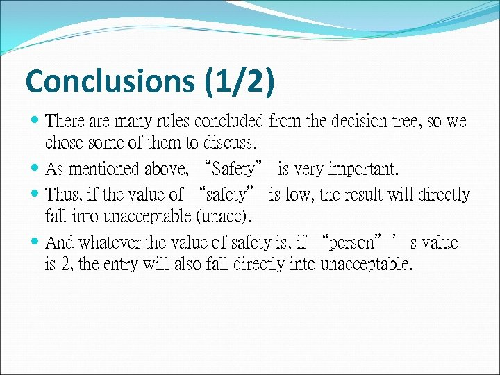 Conclusions (1/2) There are many rules concluded from the decision tree, so we chose