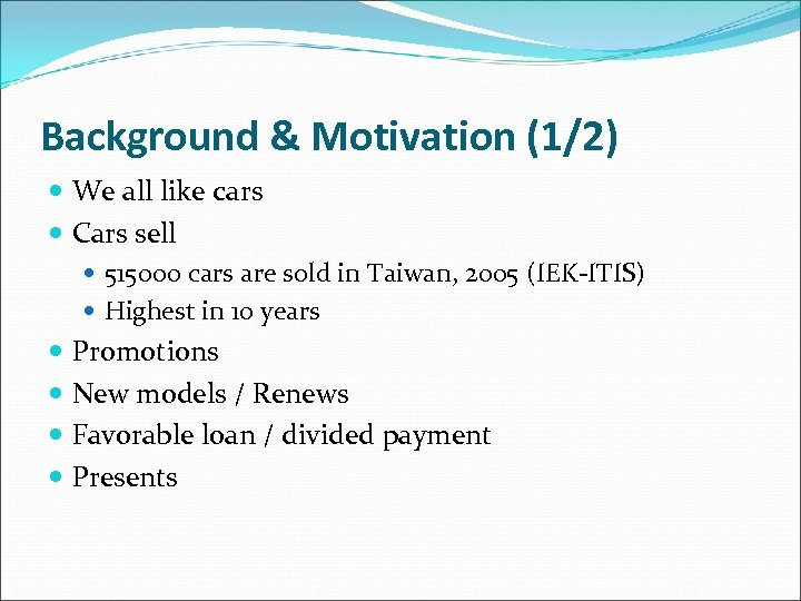 Background & Motivation (1/2) We all like cars Cars sell 515000 cars are sold
