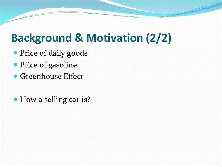 Background & Motivation (2/2) Price of daily goods Price of gasoline Greenhouse Effect How
