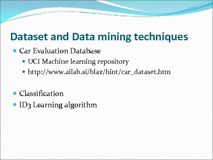 Dataset and Data mining techniques Car Evaluation Database UCI Machine learning repository http: //www.