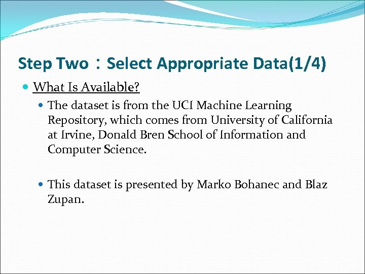 Step Two:Select Appropriate Data(1/4) What Is Available? The dataset is from the UCI Machine