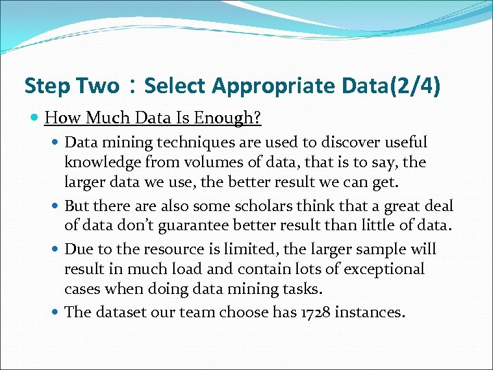 Step Two:Select Appropriate Data(2/4) How Much Data Is Enough? Data mining techniques are used