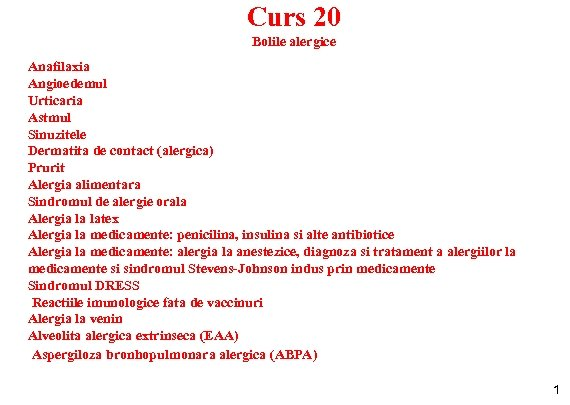 Curs 20 Bolile alergice Anafilaxia Angioedemul Urticaria Astmul Sinuzitele Dermatita de contact (alergica) Prurit