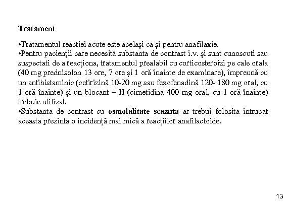 Tratament • Tratamentul reactiei acute este același ca și pentru anafilaxie. • Pentru pacienții