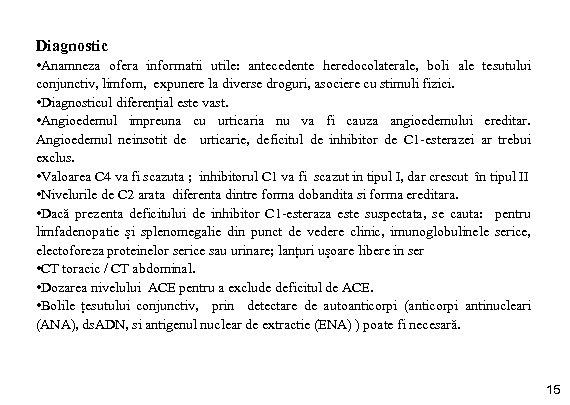 Diagnostic • Anamneza ofera informatii utile: antecedente heredocolaterale, boli ale tesutului conjunctiv, limfom, expunere