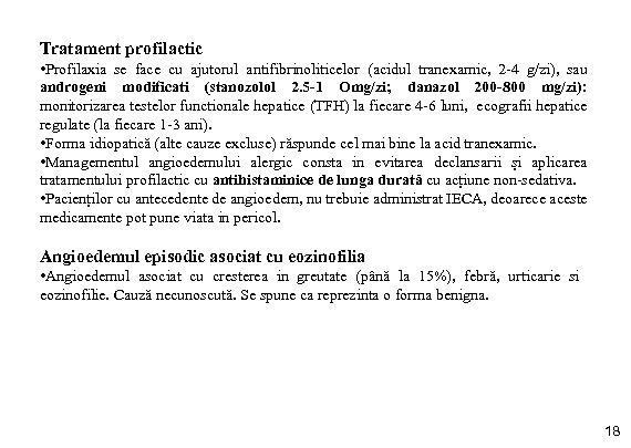 Tratament profilactic • Profilaxia se face cu ajutorul antifibrinoliticelor (acidul tranexamic, 2 -4 g/zi),