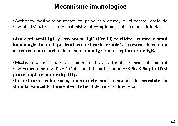 Mecanisme imunologice • Activarea mastocitelor reprezinta principala cauza, cu eliberare locala de mediatori și