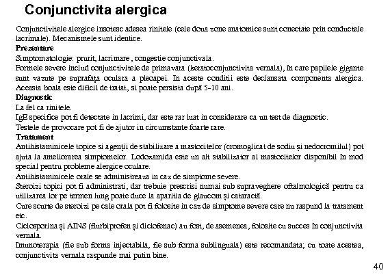 Conjunctivita alergica Conjunctivitele alergice insotesc adesea rinitele (cele doua zone anatomice sunt conectate prin